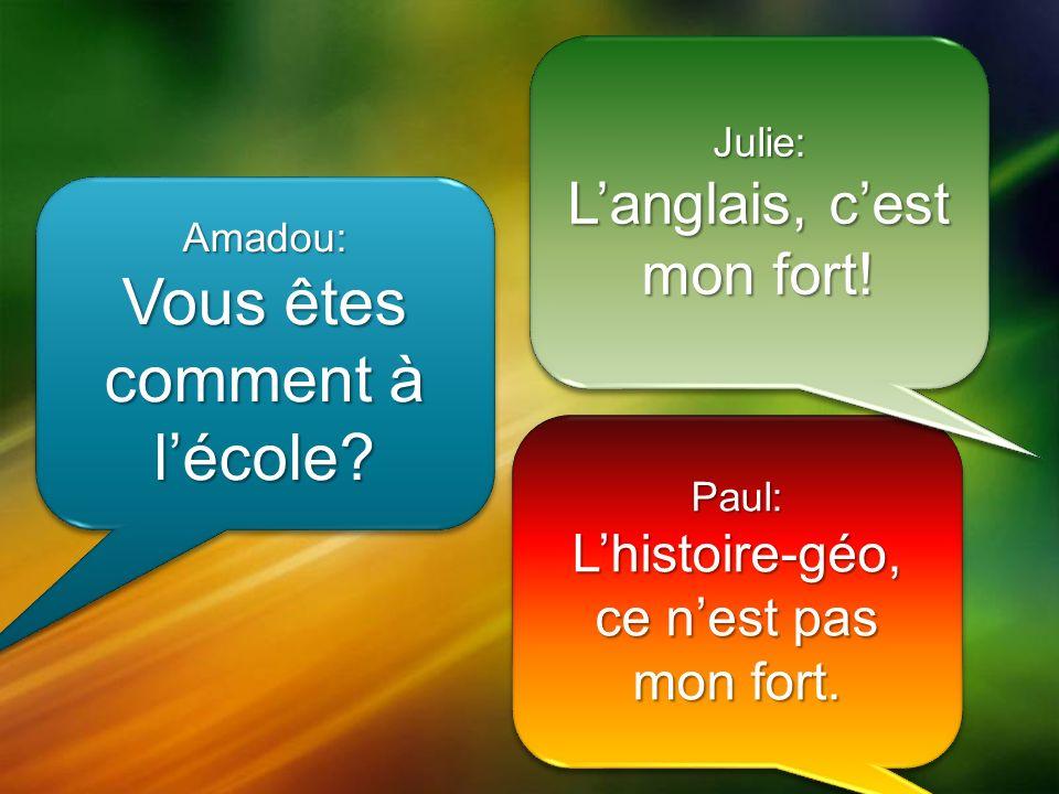Amadou: Vous êtes comment à lécole. Amadou: Paul: Lhistoire-géo, ce nest pas mon fort.