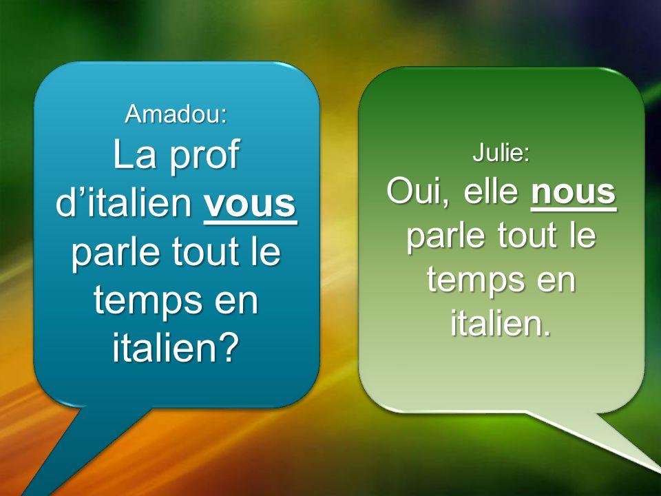 Amadou: La prof ditalien vous parle tout le temps en italien.