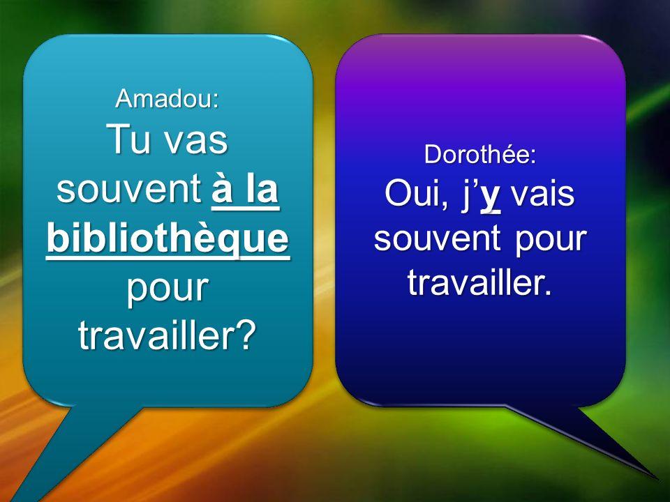 Amadou: Tu vas souvent à la bibliothèque pour travailler.