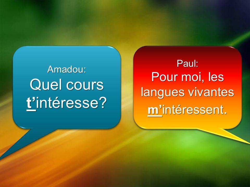 Amadou: Quel cours tintéresse Amadou: Paul: Pour moi, les langues vivantes mintéressent. Paul: