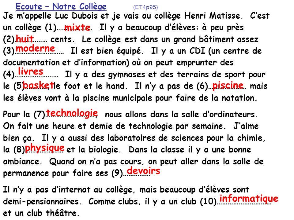Ecoute – Notre Collège (ET4p95) Je mappelle Luc Dubois et je vais au collège Henri Matisse. Cest un collège (1)………………. Il y a beaucoup délèves: à peu