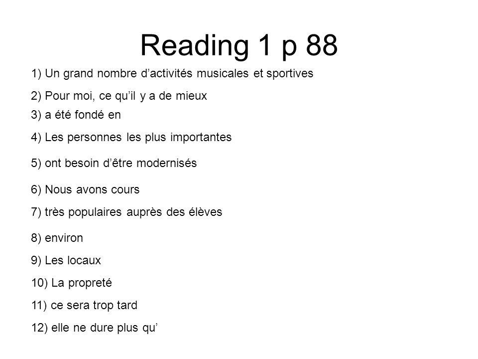 Reading 1 p 88 1) Un grand nombre dactivités musicales et sportives 2) Pour moi, ce quil y a de mieux 3) a été fondé en 4) Les personnes les plus impo