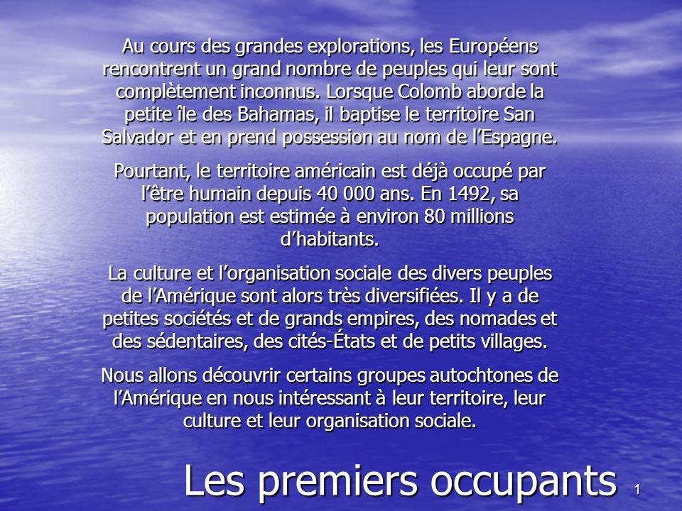 1 Les premiers occupants Au cours des grandes explorations, les Européens rencontrent un grand nombre de peuples qui leur sont complètement inconnus.