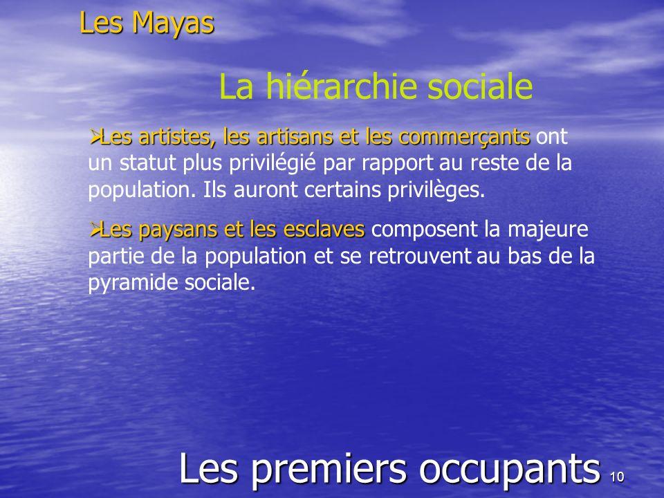 10 Les premiers occupants Les Mayas La hiérarchie sociale Les artistes, les artisans et les commerçants Les artistes, les artisans et les commerçants