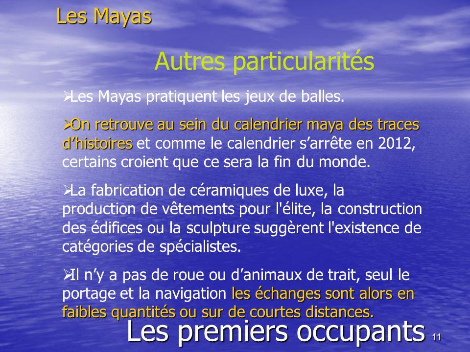 11 Les premiers occupants Les Mayas Autres particularités Les Mayas pratiquent les jeux de balles. On retrouve au sein du calendrier maya des traces d