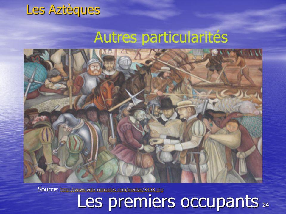 24 Les premiers occupants Les Aztèques Autres particularités Source: http://www.voix-nomades.com/medias/3458.jpghttp://www.voix-nomades.com/medias/345