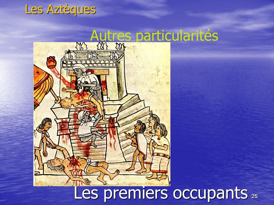 25 Les premiers occupants Les Aztèques Autres particularités Source: http://www.voix-nomades.com/medias/3458.jpghttp://www.voix-nomades.com/medias/345