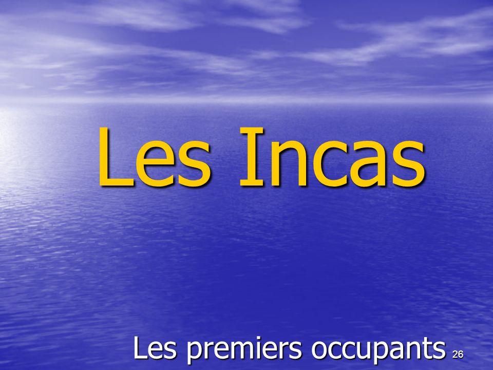 26 Les premiers occupants Les Incas