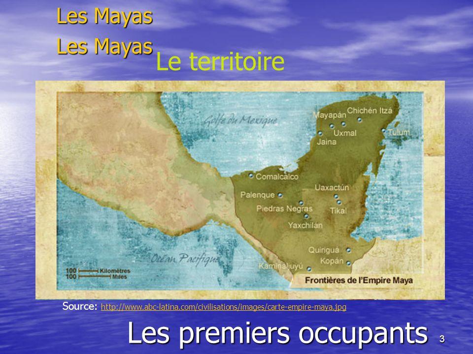 3 Les premiers occupants Les Mayas Le territoire Source: http://www.abc-latina.com/civilisations/images/carte-empire-maya.jpg http://www.abc-latina.co
