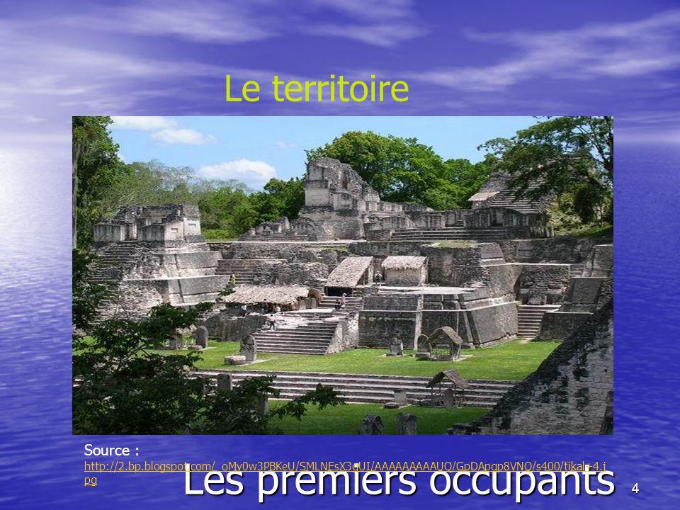 5 Les premiers occupants Les Mayas Le territoire Source : http://a33.idata.over-blog.com/500x373/1/02/55/42//tikal-aerial-1-.jpg http://a33.idata.over-blog.com/500x373/1/02/55/42//tikal-aerial-1-.jpg