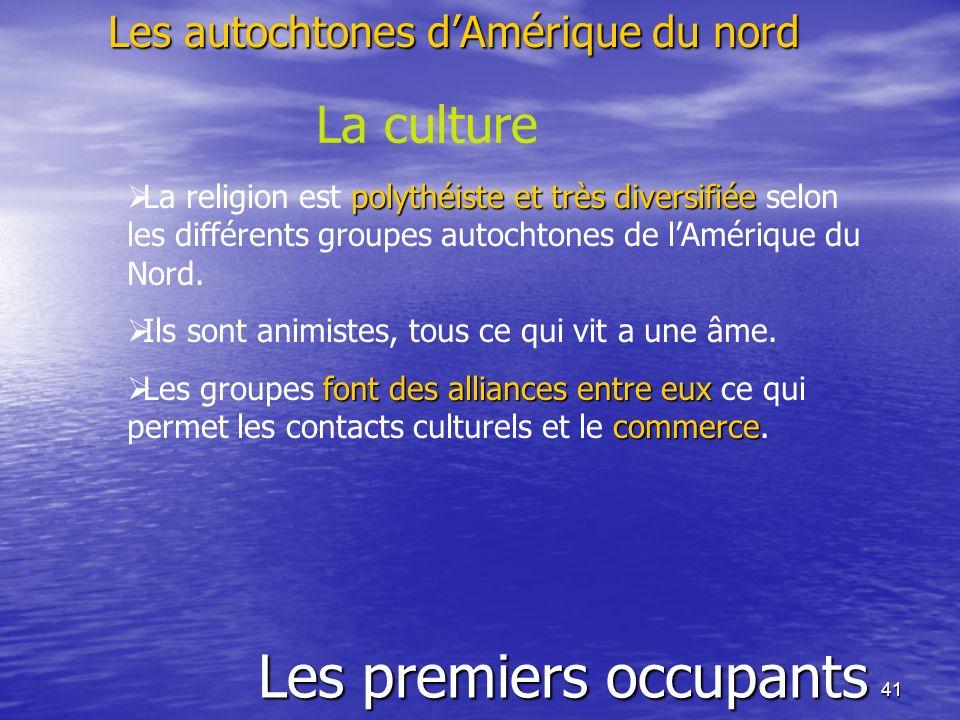 41 Les premiers occupants Les autochtones dAmérique du nord La culture polythéiste et très diversifiée La religion est polythéiste et très diversifiée