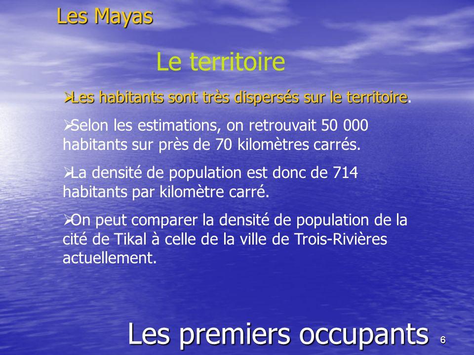 6 Les premiers occupants Les Mayas Le territoire Les habitants sont très dispersés sur le territoire Les habitants sont très dispersés sur le territoi
