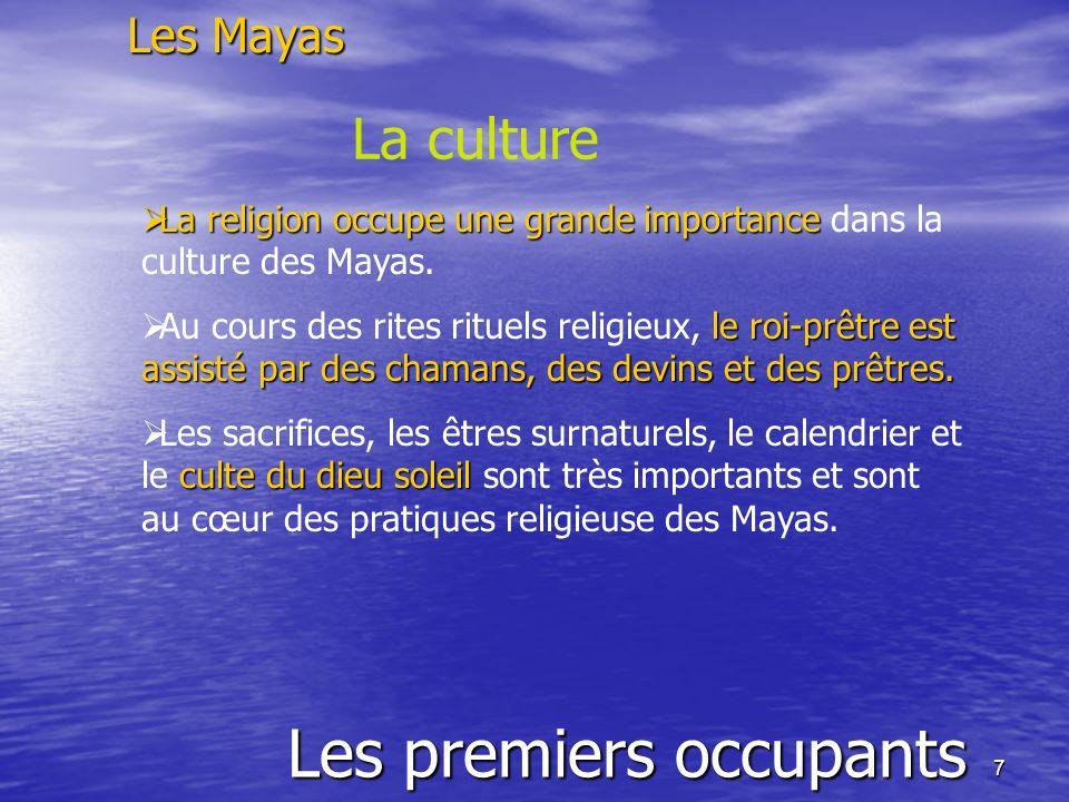 7 Les premiers occupants Les Mayas La culture La religion occupe une grande importance La religion occupe une grande importance dans la culture des Ma