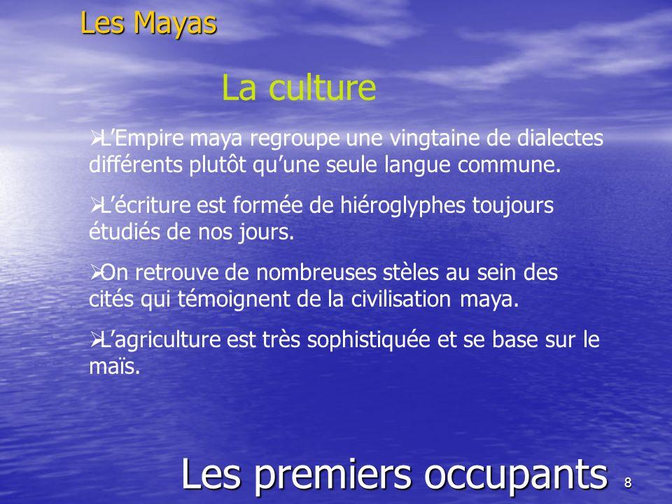 8 Les premiers occupants Les Mayas La culture LEmpire maya regroupe une vingtaine de dialectes différents plutôt quune seule langue commune. Lécriture