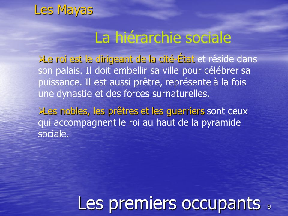 9 Les premiers occupants Les Mayas La hiérarchie sociale Le roi est le dirigeant de la cité-État Le roi est le dirigeant de la cité-État et réside dan