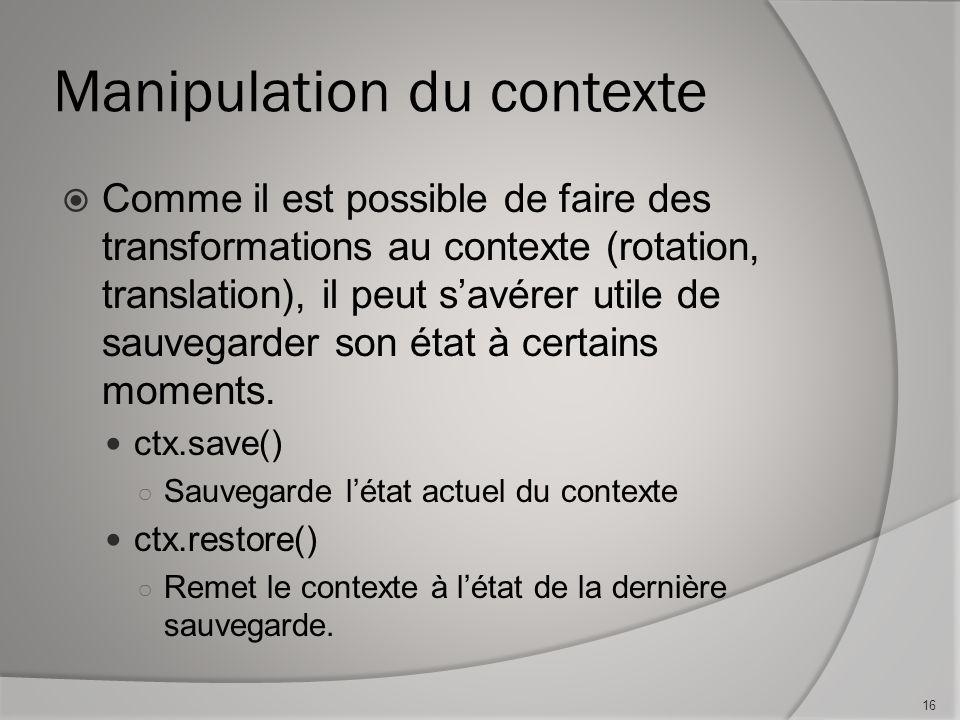 Manipulation du contexte Comme il est possible de faire des transformations au contexte (rotation, translation), il peut savérer utile de sauvegarder son état à certains moments.
