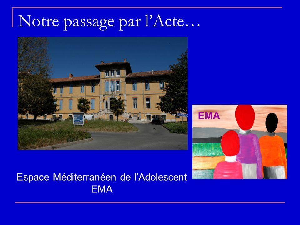 Notre passage par lActe… Espace Méditerranéen de lAdolescent EMA