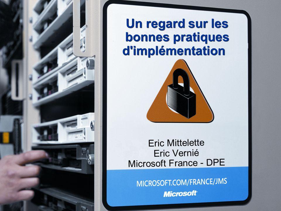 Un regard sur les bonnes pratiques d implémentation Eric Mittelette Eric Vernié Microsoft France - DPE