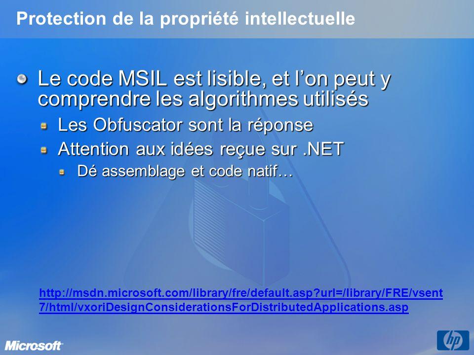 Protection de la propriété intellectuelle Le code MSIL est lisible, et lon peut y comprendre les algorithmes utilisés Les Obfuscator sont la réponse Attention aux idées reçue sur.NET Dé assemblage et code natif… http://msdn.microsoft.com/library/fre/default.asp url=/library/FRE/vsent 7/html/vxoriDesignConsiderationsForDistributedApplications.asp