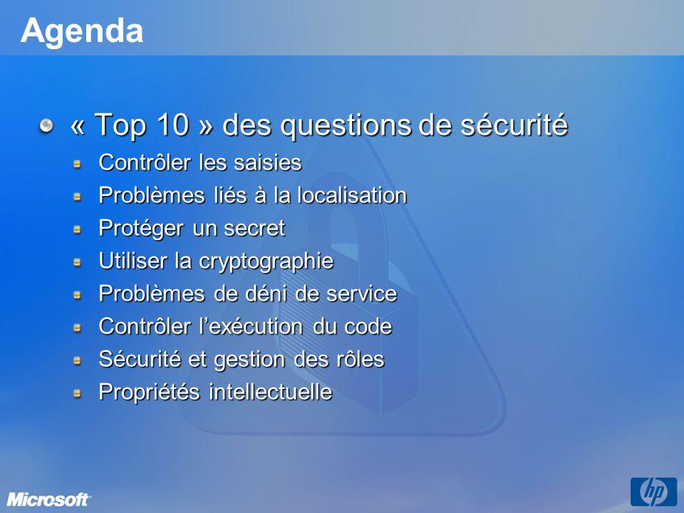 Agenda « Top 10 » des questions de sécurité Contrôler les saisies Problèmes liés à la localisation Protéger un secret Utiliser la cryptographie Problèmes de déni de service Contrôler lexécution du code Sécurité et gestion des rôles Propriétés intellectuelle