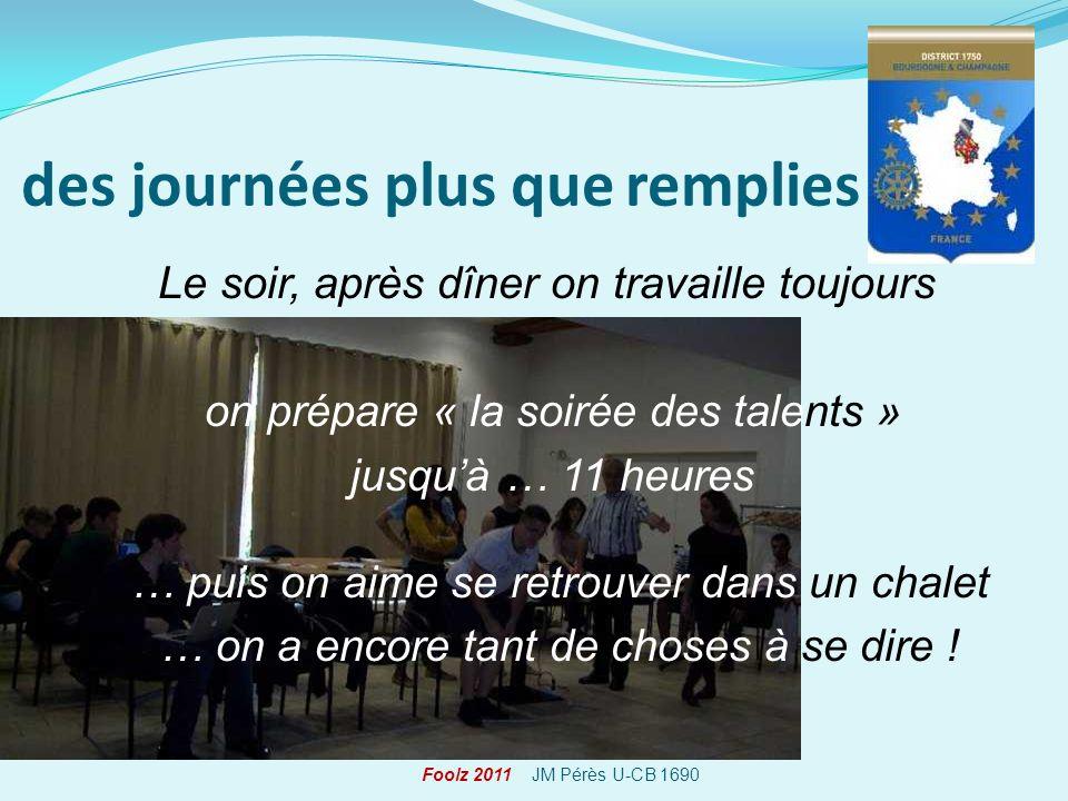 des journées plus que remplies Foolz 2011 JM Pérès U-CB 1690 Le soir, après dîner on travaille toujours on prépare « la soirée des talents » jusquà …