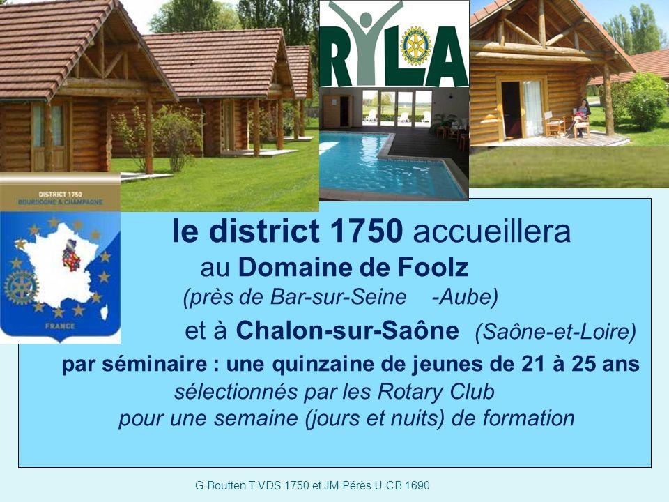le district 1750 accueillera au Domaine de Foolz (près de Bar-sur-Seine -Aube) et à Chalon-sur-Saône (Saône-et-Loire) par séminaire : une quinzaine de