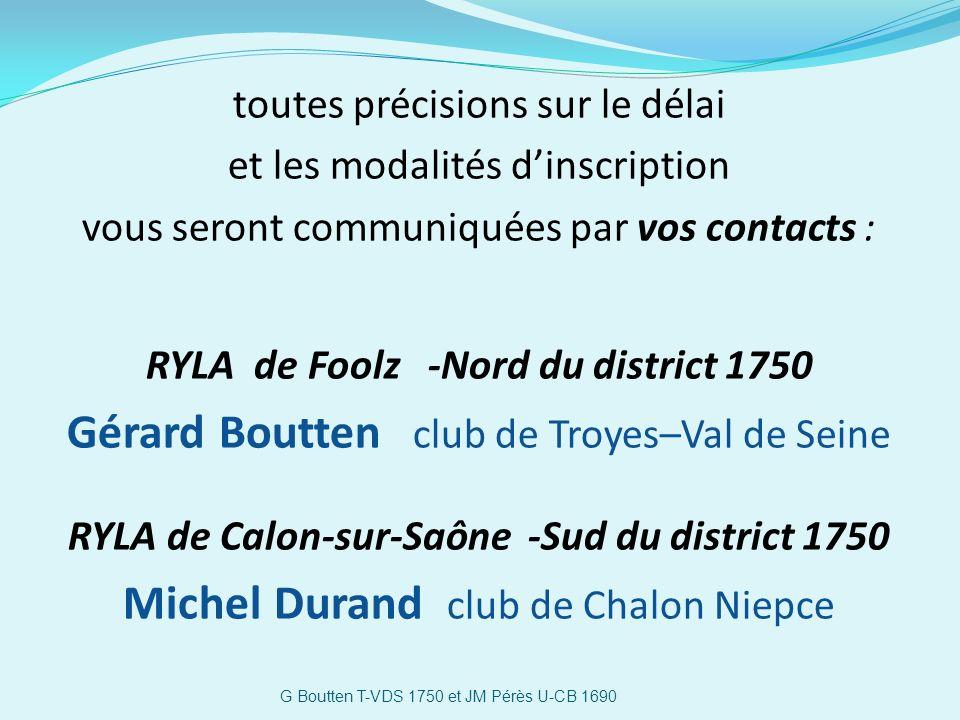 toutes précisions sur le délai et les modalités dinscription vous seront communiquées par vos contacts : RYLA de Foolz -Nord du district 1750 Gérard B