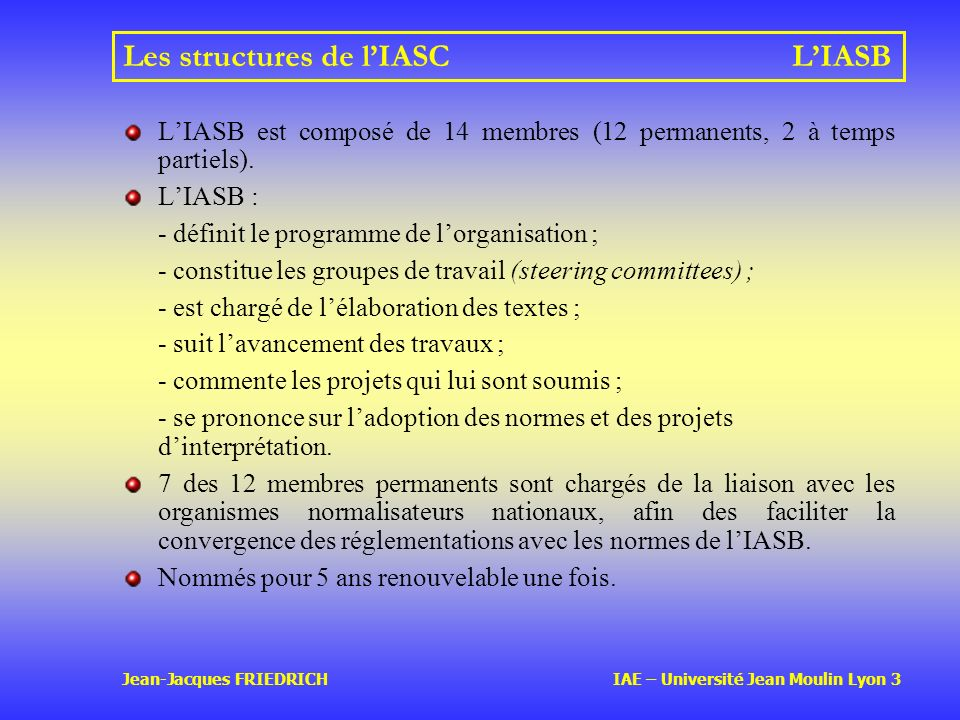Jean-Jacques FRIEDRICH IAE – Université Jean Moulin Lyon 3 Les structures de lIASCLIASB LIASB est composé de 14 membres (12 permanents, 2 à temps part
