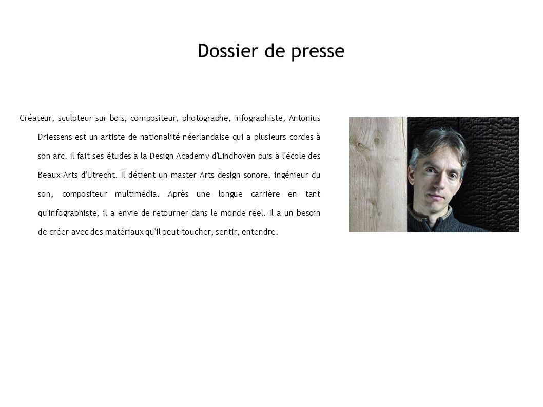 Dossier de presse Créateur, sculpteur sur bois, compositeur, photographe, infographiste, Antonius Driessens est un artiste de nationalité néerlandaise