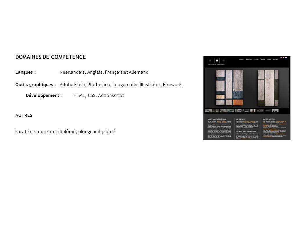 DOMAINES DE COMPÉTENCE Langues :Néerlandais, Anglais, Français et Allemand Outils graphiques : Adobe Flash, Photoshop, Imageready, Illustrator, Firewo