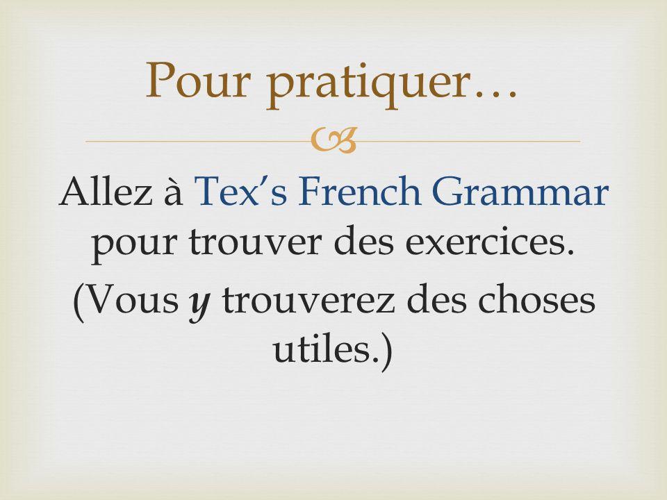 Allez à Texs French Grammar pour trouver des exercices. (Vous y trouverez des choses utiles.) Pour pratiquer…