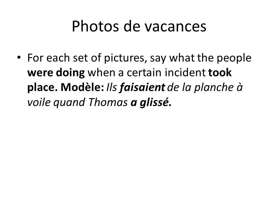 Photos de vacances For each set of pictures, say what the people were doing when a certain incident took place. Modèle: Ils faisaient de la planche à