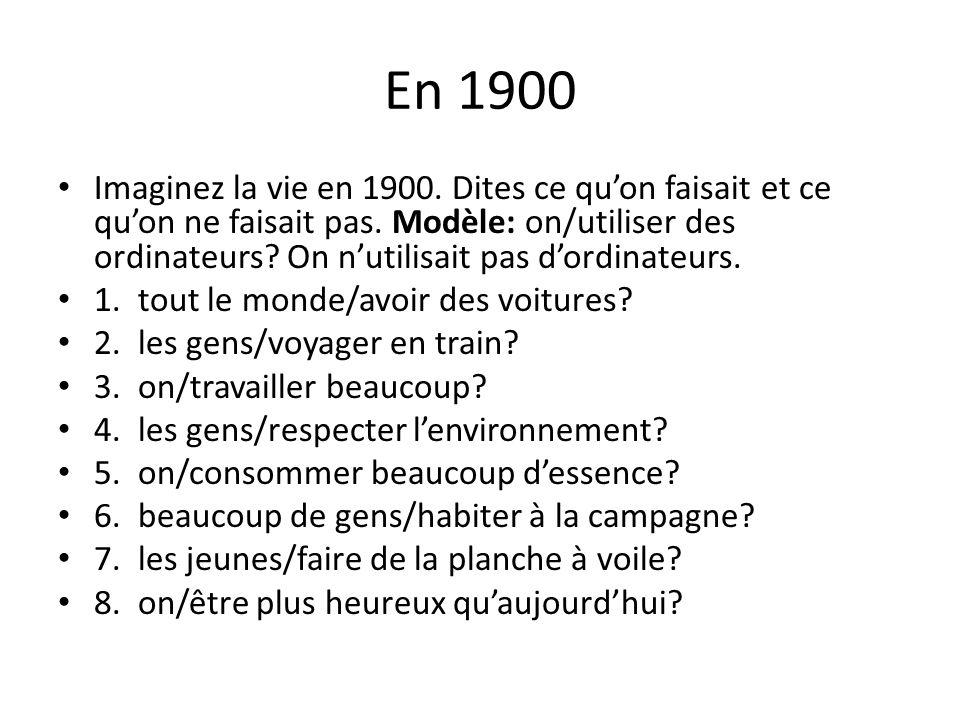En 1900 Imaginez la vie en 1900. Dites ce quon faisait et ce quon ne faisait pas. Modèle: on/utiliser des ordinateurs? On nutilisait pas dordinateurs.