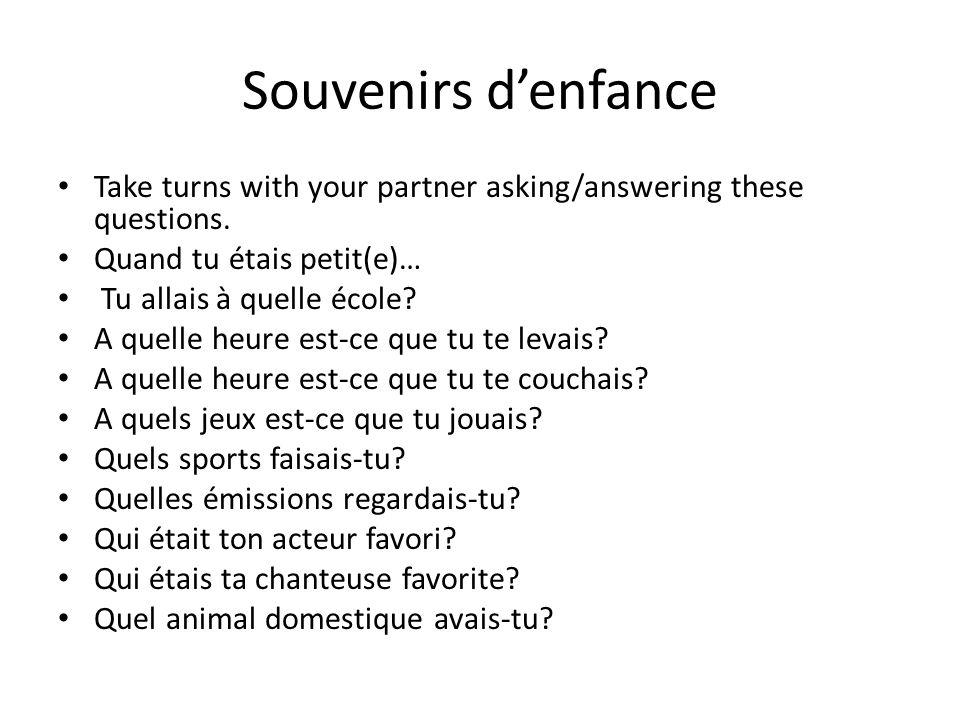 Souvenirs denfance Take turns with your partner asking/answering these questions. Quand tu étais petit(e)… Tu allais à quelle école? A quelle heure es