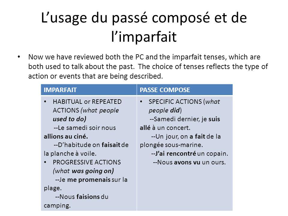 Lusage du passé composé et de limparfait Now we have reviewed both the PC and the imparfait tenses, which are both used to talk about the past.