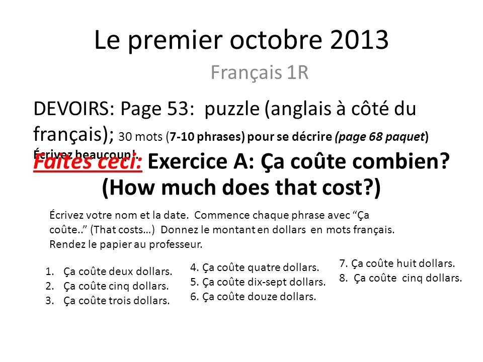 Le premier octobre 2013 Français 1R DEVOIRS: Page 53: puzzle (anglais à côté du français); 30 mots (7-10 phrases) pour se décrire (page 68 paquet) Écr