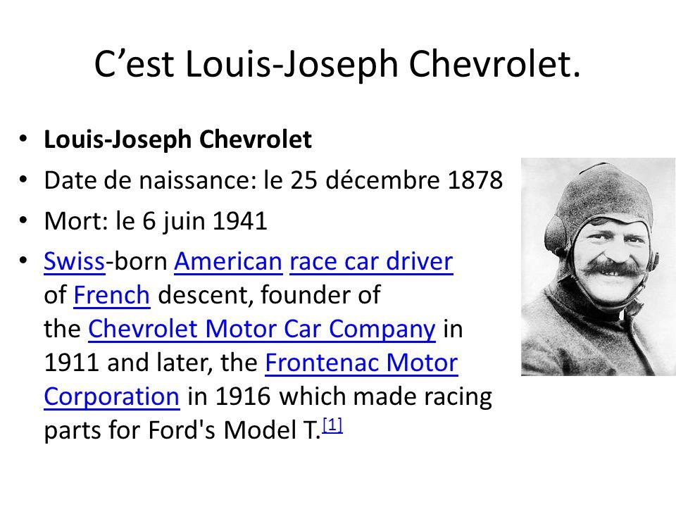 Cest Louis-Joseph Chevrolet. Louis-Joseph Chevrolet Date de naissance: le 25 décembre 1878 Mort: le 6 juin 1941 Swiss-born American race car driver of