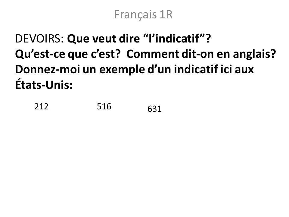 Français 1R DEVOIRS: Que veut dire lindicatif? Quest-ce que cest? Comment dit-on en anglais? Donnez-moi un exemple dun indicatif ici aux États-Unis: 2