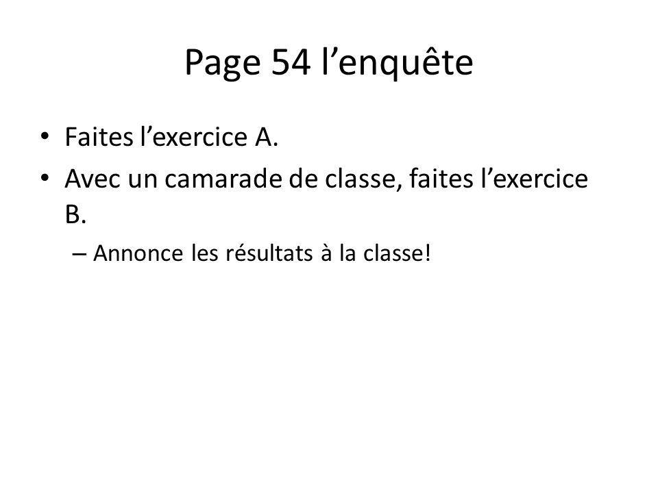 Page 54 lenquête Faites lexercice A. Avec un camarade de classe, faites lexercice B. – Annonce les résultats à la classe!