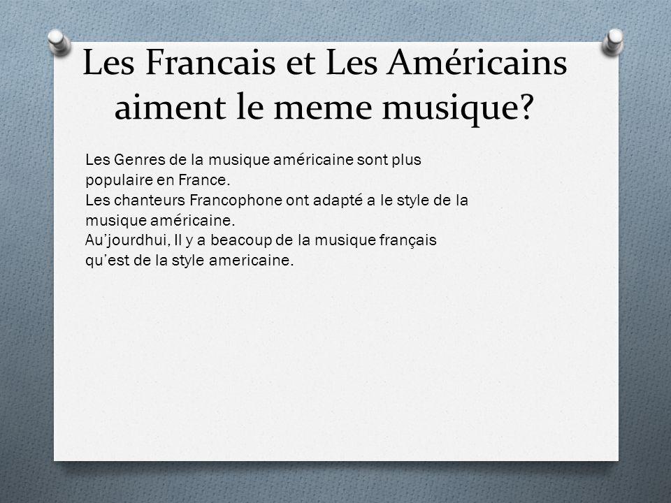 Les Francais et Les Américains aiment le meme musique? Les Genres de la musique américaine sont plus populaire en France. Les chanteurs Francophone on