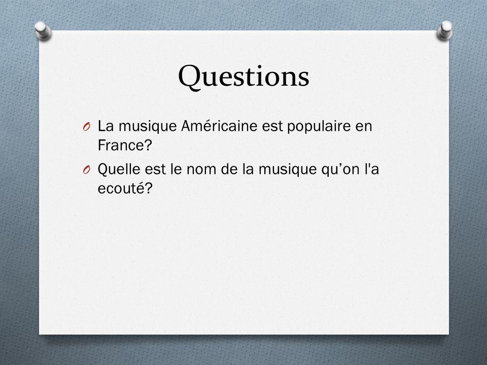 Questions O La musique Américaine est populaire en France? O Quelle est le nom de la musique quon l'a ecouté?