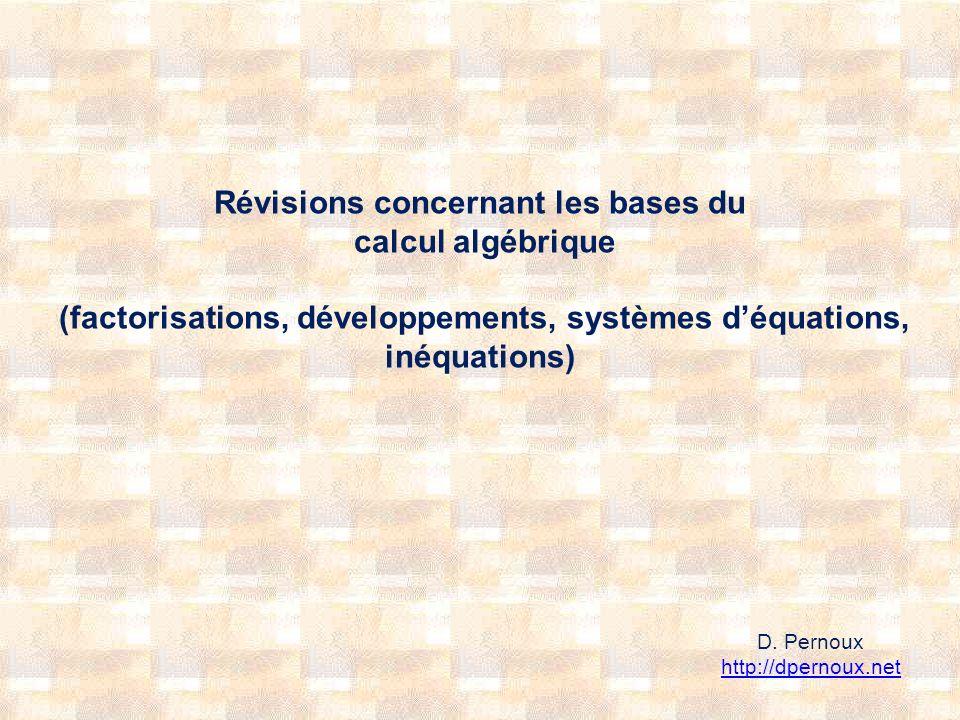Révisions concernant les bases du calcul algébrique (factorisations, développements, systèmes déquations, inéquations) D.