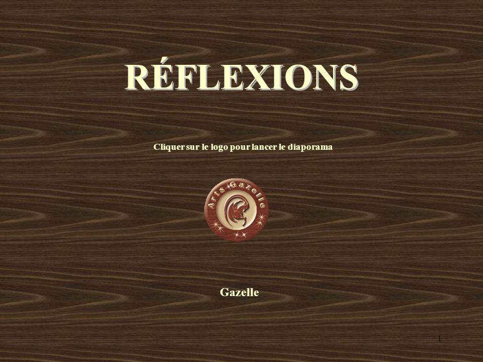 1 RÉFLEXIONS Gazelle Cliquer sur le logo pour lancer le diaporama