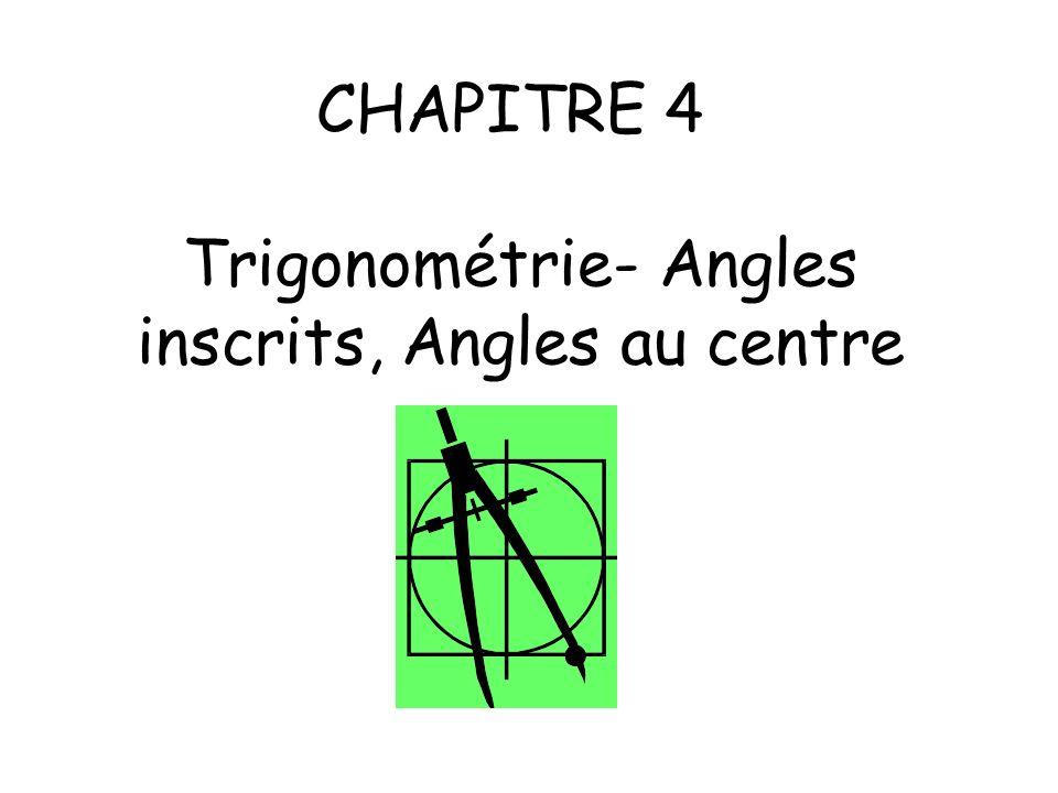 CHAPITRE 4 Trigonométrie- Angles inscrits, Angles au centre