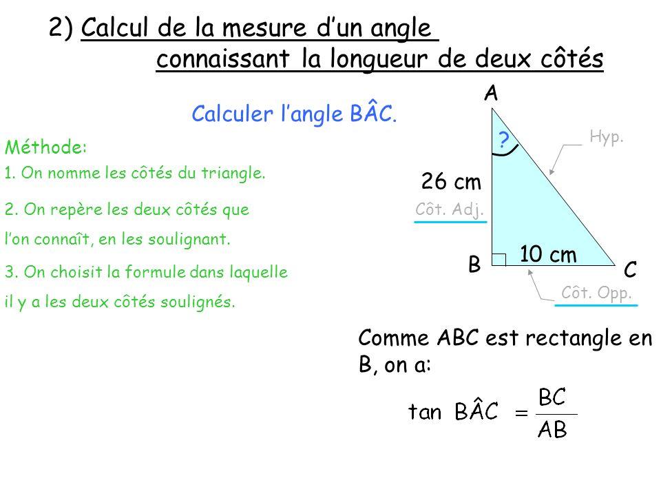 A BC 26 cm 10 cm Calculer langle BÂC.Méthode: 2.
