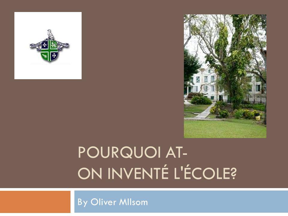POURQUOI AT- ON INVENTÉ L'ÉCOLE? By Oliver MIlsom