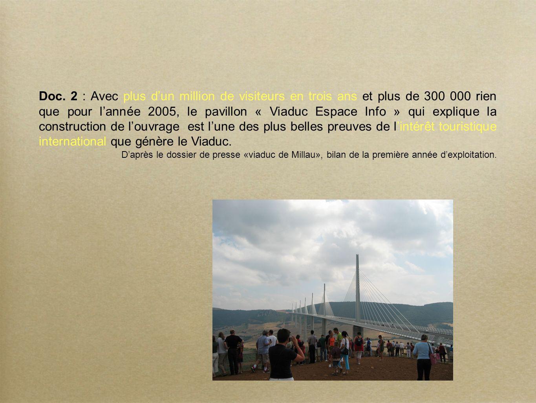Doc. 2 : Avec plus dun million de visiteurs en trois ans et plus de 300 000 rien que pour lannée 2005, le pavillon « Viaduc Espace Info » qui explique