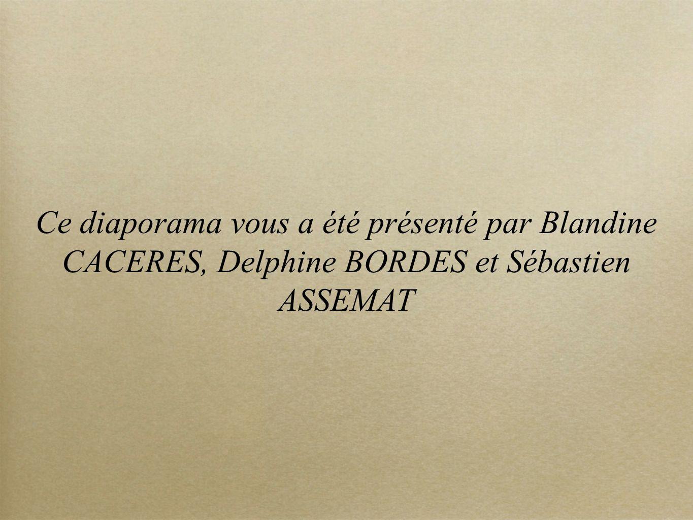 Ce diaporama vous a été présenté par Blandine CACERES, Delphine BORDES et Sébastien ASSEMAT