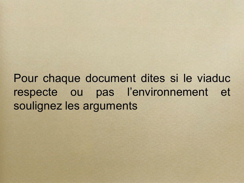 Pour chaque document dites si le viaduc respecte ou pas lenvironnement et soulignez les arguments