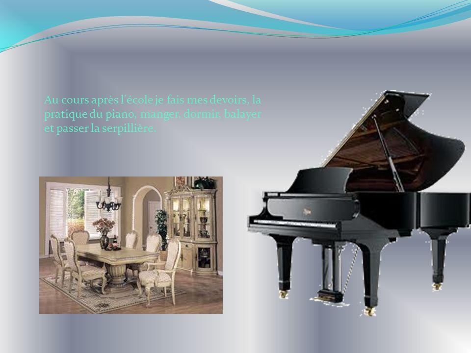 Au cours après l école je fais mes devoirs, la pratique du piano, manger, dormir, balayer et passer la serpillière.